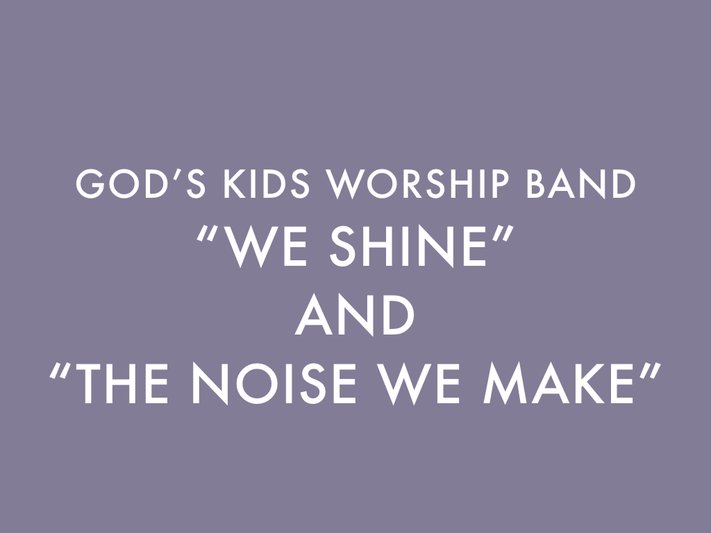 We Shine and Make Noise for...