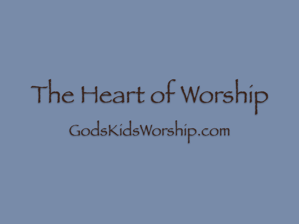 The Heart of Worship for Kids